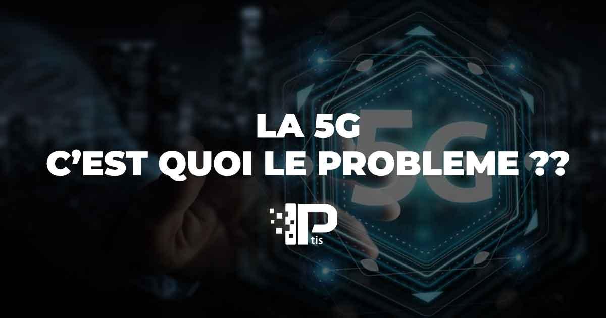 C'est quoi le problème avec la 5G